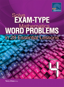 Solve Exam-Type Mathematics Word Problems in 28 Essential Lessons - Primary 4