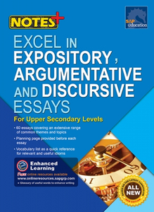 NOTES+ Excel in Expository, Argumentative and Discursive Essays for Upper Secondary Levels