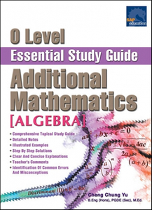 O-Level Essential Study Guide Additional Mathematics [Algebra]