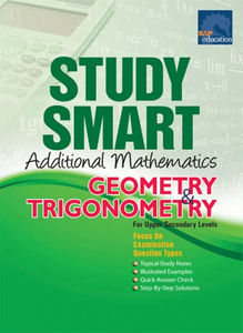 Study Smart Additional Mathematics Geometry & Trigonometry For Upper Secondary Levels