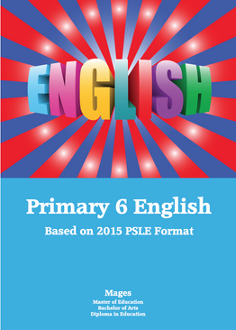 PRIMARY SIX ENGLISH - BASED ON THE LATEST PSLE FORMAT