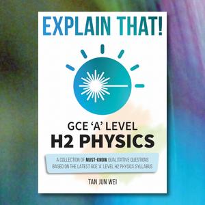 Explain That! GCE 'A' Level H2 Physics