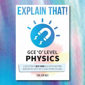 Explain That! GCE 'O' Level Physics (1st Ed.)