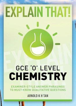 Explain That! GCE 'O' Level Chemistry