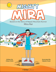 MIGHTY MIRA: BASED ON THE STORY OF NEPAL MOUNTAIN RUNNER