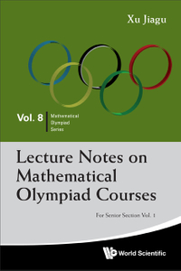 Lecture Notes on Mathematical Olympiad Courses (Senior Section Vol 1)