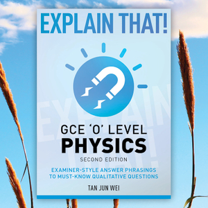 Explain That! GCE 'O' Level Physics (2nd Ed.)