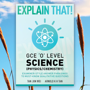 Explain That! GCE 'O' Level Science (Physics/Chemistry)