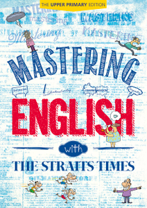 Mastering English with The Straits Times [Upper Primary Edition]
