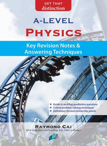 Physics: Key Revision Notes & Answering Techniques A Level