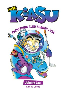 Mr Kiasu: Everything Also Scared Lose