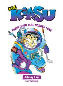 Mr Kiasu: Everything Also Scared Lose