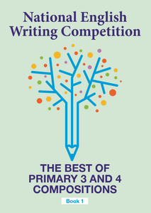 National English Writing Competition- The Best of Primary 3 & 4 Compositions  Book 1 (Vol 2)