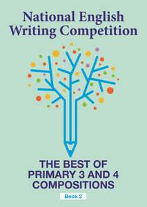 National English Writing Competition- The Best of Primary 3 & 4 Compositions  Book 2 (Vol 2)
