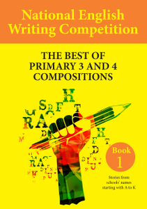 National English Writing Competition- The Best of Primary 3 & 4 Compositions  Book 1 (Vol 3)
