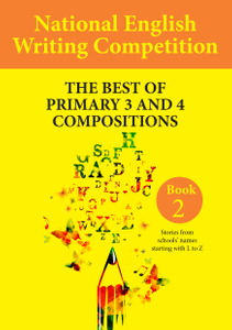 National English Writing Competition- The Best of Primary 3 & 4 Compositions  Book 2 (Vol 3)