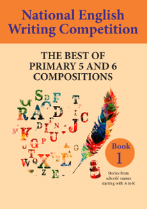National English Writing Competition- The Best of Primary 5 & 6 Compositions  Book 1 (2018)