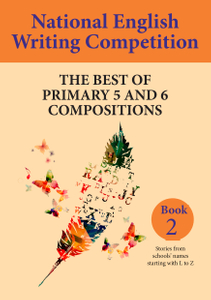 National English Writing Competition- The Best of Primary 5 & 6 Compositions  Book 2 (Vol 3)