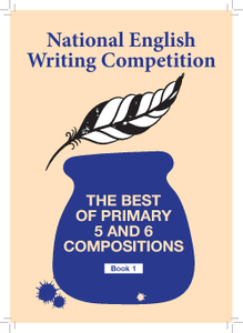 National English Writing Competition- The Best of Primary 5 & 6 Compositions  Book 1 (2017)