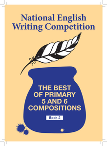 National English Writing Competition- The Best of Primary 5 & 6 Compositions  Book 2 (2017)