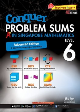 Conquer Problem Sums: A* In Singapore Mathematics Level 6 [Advanced Edition]