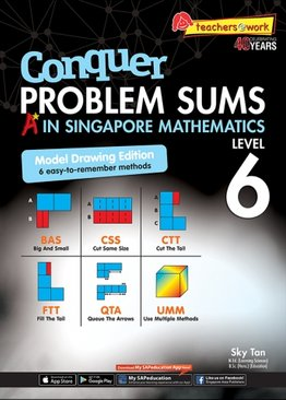 Conquer Problem Sums: A* In Singapore Mathematics Level 6 [Model Drawing Edition]
