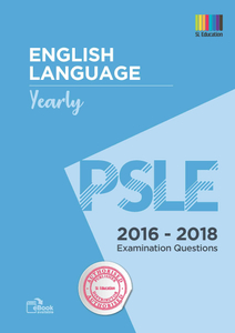 PSLE English Yearly  2016 - 2018 Qns + Ans