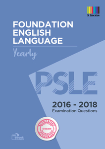PSLE Foundation English Yearly  2016 - 2018 Qns + Ans