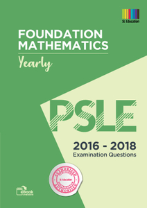 PSLE Foundation Math Yearly 2016 - 2018 Qns + Ans