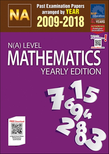 N(A)-Level Mathematics Yearly Edition (2009-2018) + Answers