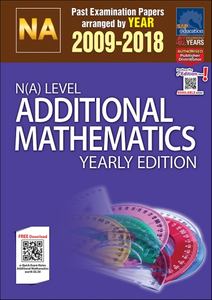 N(A)-Level Additional Mathematics Yearly Edition (2009-2018) + Answers