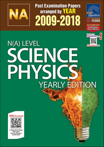 N(A)-Level Science Physics Yearly Edition (2009-2018) + Answers
