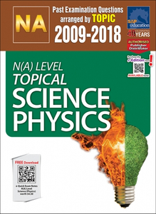 N(A)-Level Topical Science Physics (2009-2018) + Answers