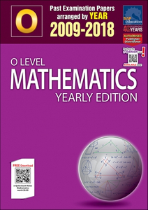 O-Level Mathematics Yearly Edition (2009-2018) + Answers
