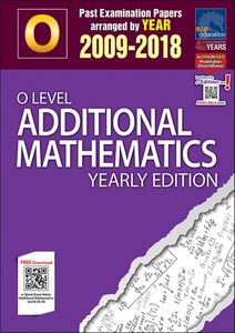 O-Level Additional Mathematics Yearly Edition (2009-2018) + Answers