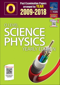 O-Level Science Physics Yearly Edition (2009-2018) + Answers