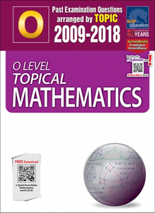 O-Level Topical Mathematics (2009-2018) + Answers