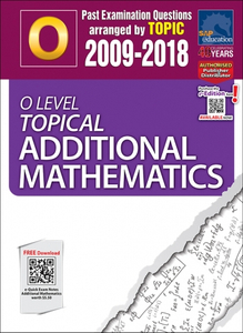 O-Level Topical Additional Mathematics (2009-2018) + Answers