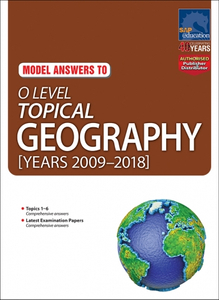 O-Level Topical Geography (Years 2009-2018) Model Answers