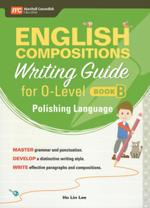 English Compositions Writing Guide for O-Levels Book B: Polishing Language