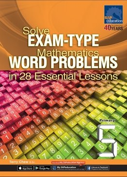 Solve Exam-Type Mathematics Word Problems in 28 Essential Lessons - Primary 5