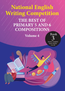 National English Writing Competition- The Best of Primary 5 & 6 Compositions  Book 3 (Vol 4)