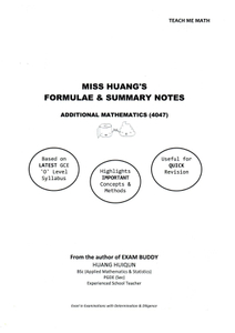 Miss Huang's Additional Mathematics (Syllabus 4047) Formulae and Summary Book
