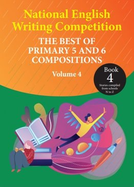 National English Writing Competition- The Best of Primary 5 & 6 Compositions  Book 4 (Vol 4)
