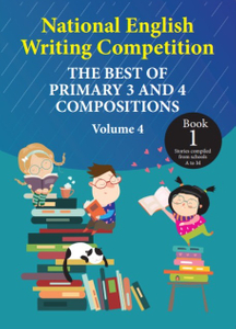 National English Writing Competition- The Best of Primary 3 & 4 Compositions  Book 1 (2019, Vol 4)