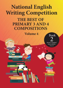 National English Writing Competition- The Best of Primary 3 & 4 Compositions  Book 2 (2019, Vol 4)