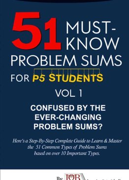 P5. 51 Must Know Problem Sums (Volume 1 out of 3)