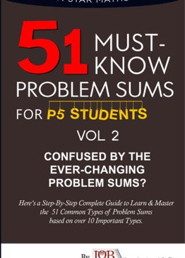 P5. 51 Must Know Problem Sums (Volume 2 out of 3)