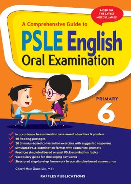 A COMPREHENSIVE GUIDE TO PSLE ENGLISH ORAL EXAMINATION (Primary 6)