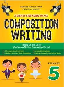 A STEP BY STEP GUIDE TO ACE COMPOSITION WRITING PRIMARY 5